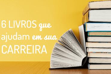6 livros que podem ajudar em sua carreira e desenvolvimento profissional